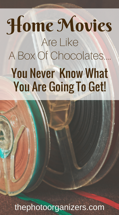 Home Movies Are Like A Box of Chocolates...You Never Know What You Are Going to Get! | ThePhotoOrganizers.com