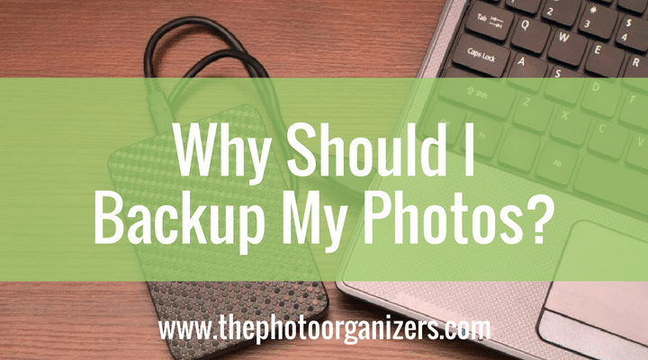 Why Should I Backup My Photos | The Photo Organizers