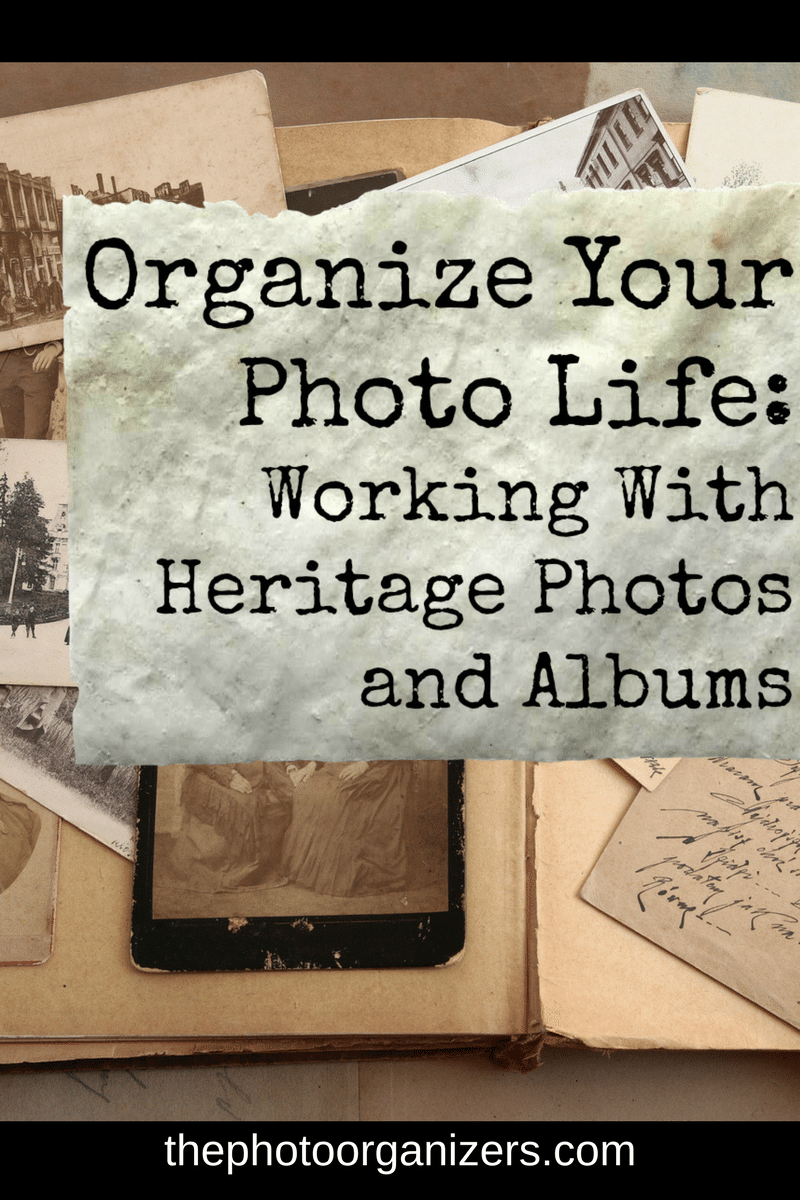 Organize Your Photo Life: Working with Heritage Photos and Albums | ThePhotoOrganizers.com