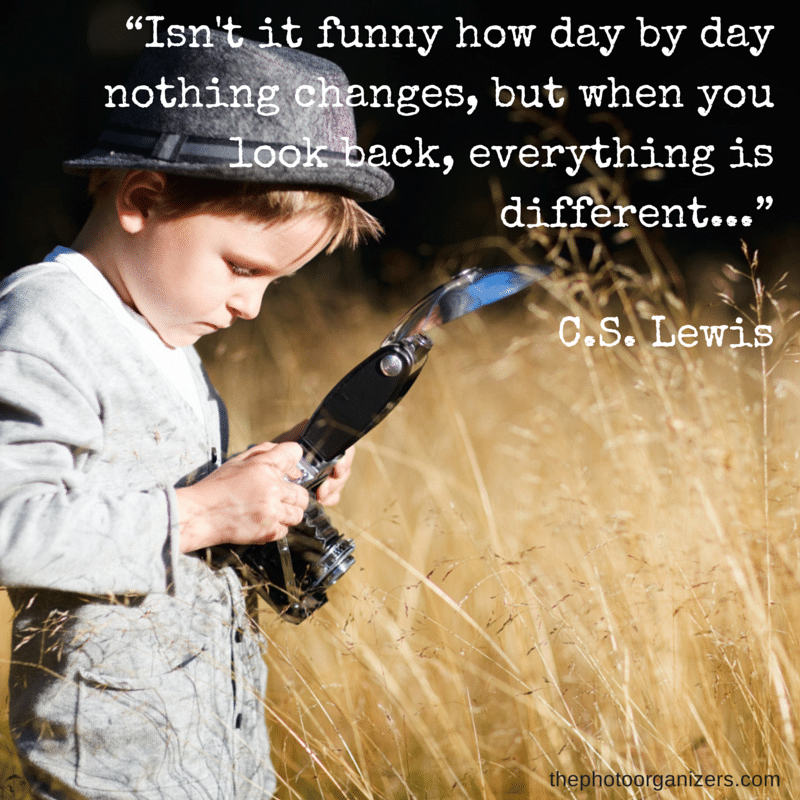 "Isn't it funny how day by day nothing changes, but when you look back everything is different..."" ~ C.S. Lewis 