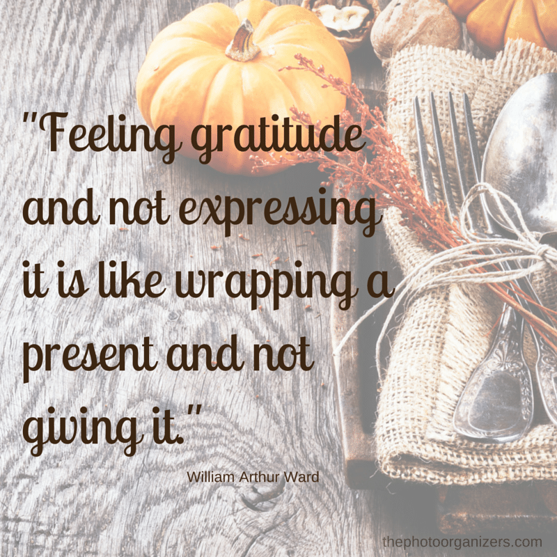Feeling gratitude and not expressing it is like wrapping a present and not giving it. ~ William Arthur Ward | ThePhotoOrganizers.com