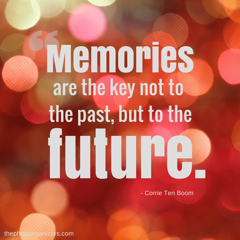 Memories are the key not to the past, but to the future. ~ Corrie Ten Boom