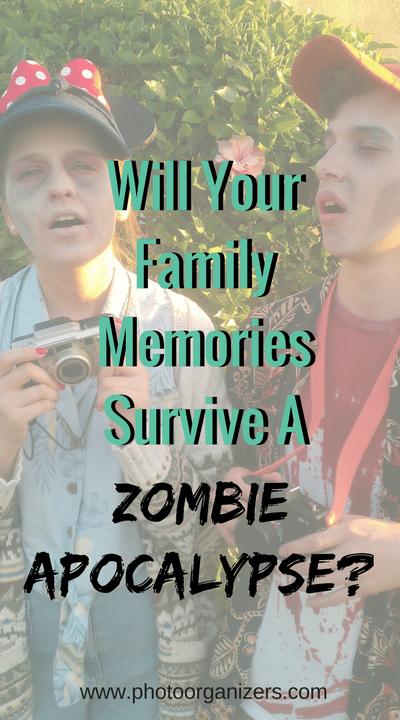 Will Your Family Memories Survive A Zombie Apocalypse? | ThePhotoOrganizers.com