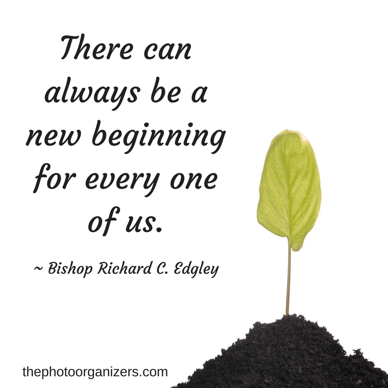 There can always be a new beginning for every one of us. ~ Bishop Richard C. Edgley | ThePhotoOrganizers.com