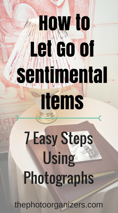 How to Let Go of Sentimental Items: 7 Easy Steps Using Photographs | ThePhotoOrganizers.com