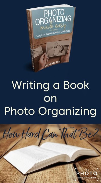 Writing a Book on Photo Organizing: How Hard Can That Be? | ThePhotoOrganizers.com