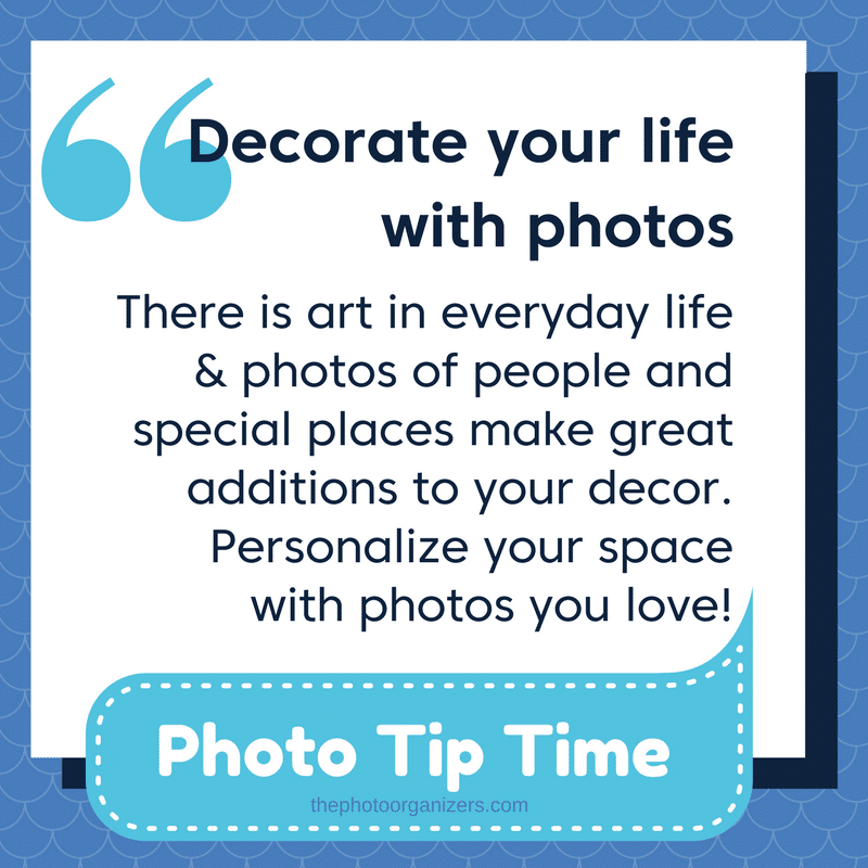 Decorate your life with photos. | ThePhotoOrganizers.com