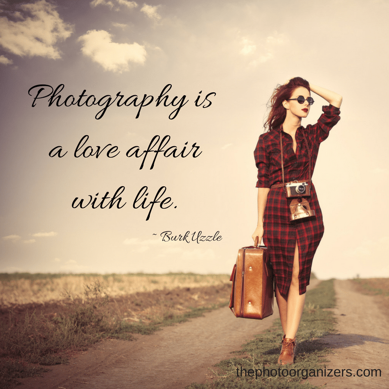 Photography is a love affair with life. ~ Burk Uzzle | ThePhotoOrganizers.com