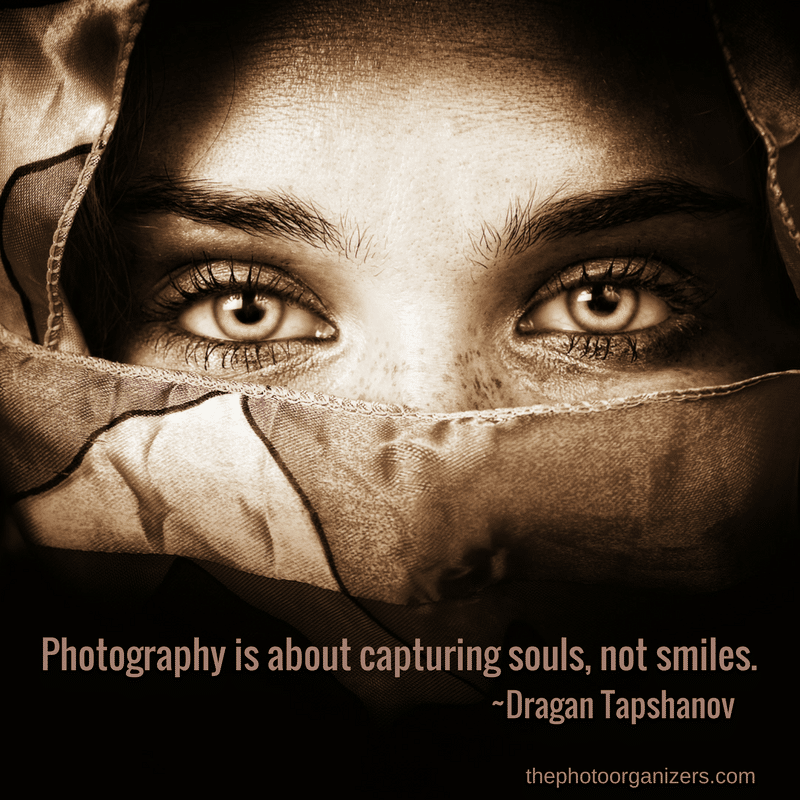 Photograph is about capturing souls, not smiles. ~ Dragan Tapshanov | ThePhotoOrganizers.com