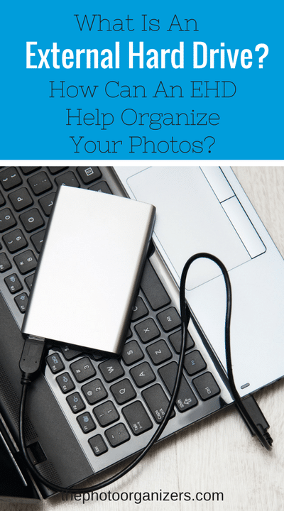 What is An External Hard Drive? How Can an EHD Help Organize Your Photos | ThePhotoOrganizers.com