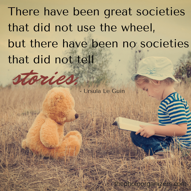There have been great societies that did not use the wheel, but there have been no societies that did not tell stories. - Ursula Le Guin | ThePhotoOrganizers.com