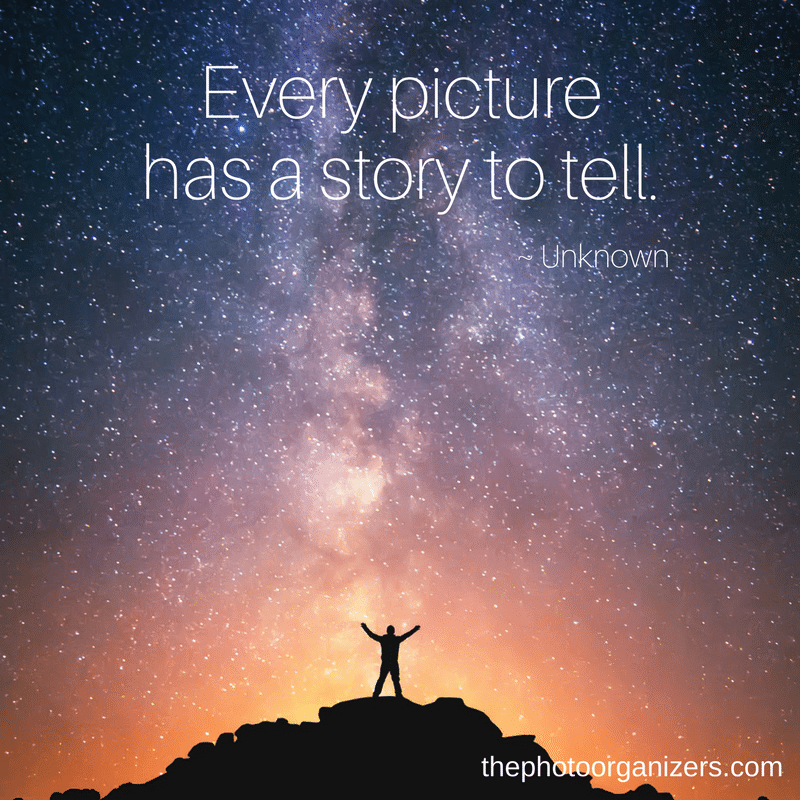 Every picture has a story to tell. ~ Unknown | ThePhotoOrganizers.com