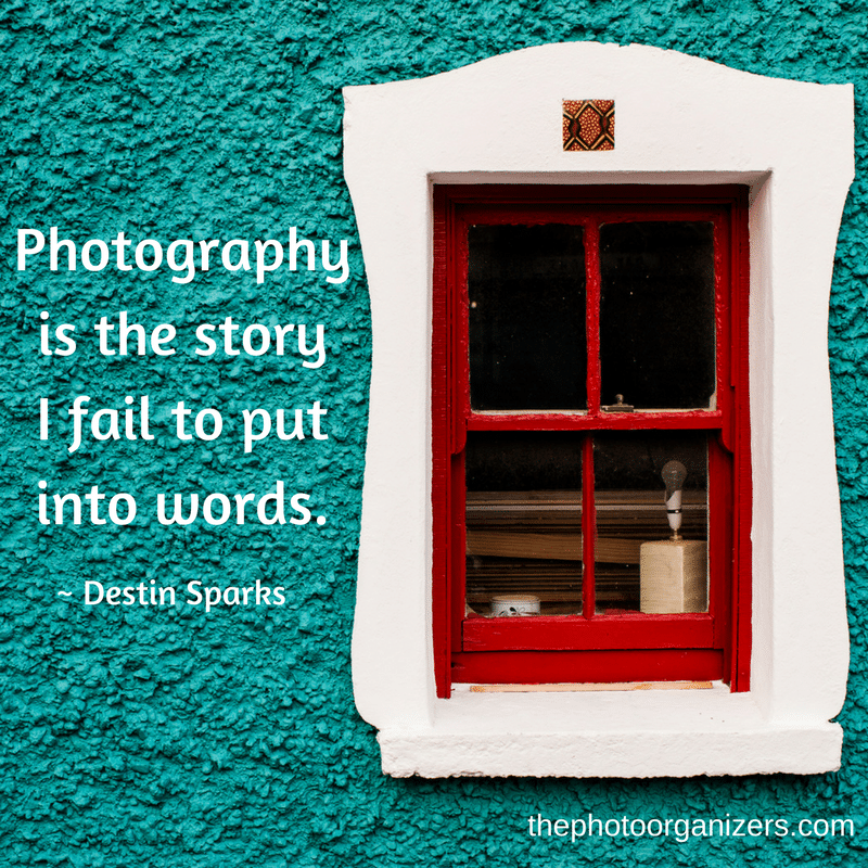Photography is the story I fail to put into words. - Destin Sparks | ThePhotoOrganizers.com