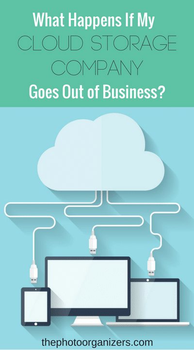 What Happens If My Cloud Storage Company Goes Out of Business? | ThePhotoOrganizers.com