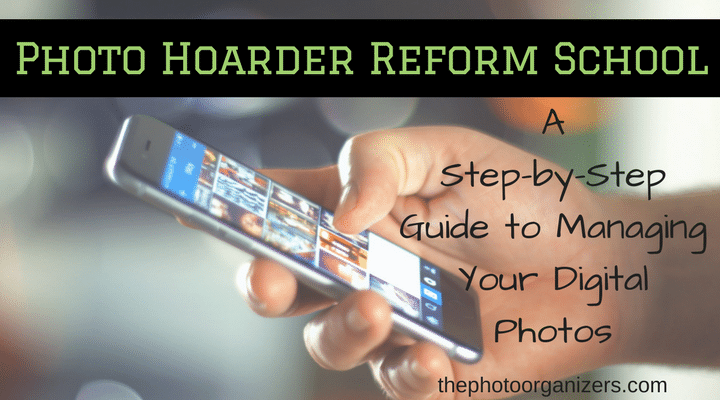 Photo Hoarder Reform School: A Step by Step Guide to Managing Your Digital Photos | ThePhotoOrganizers.com