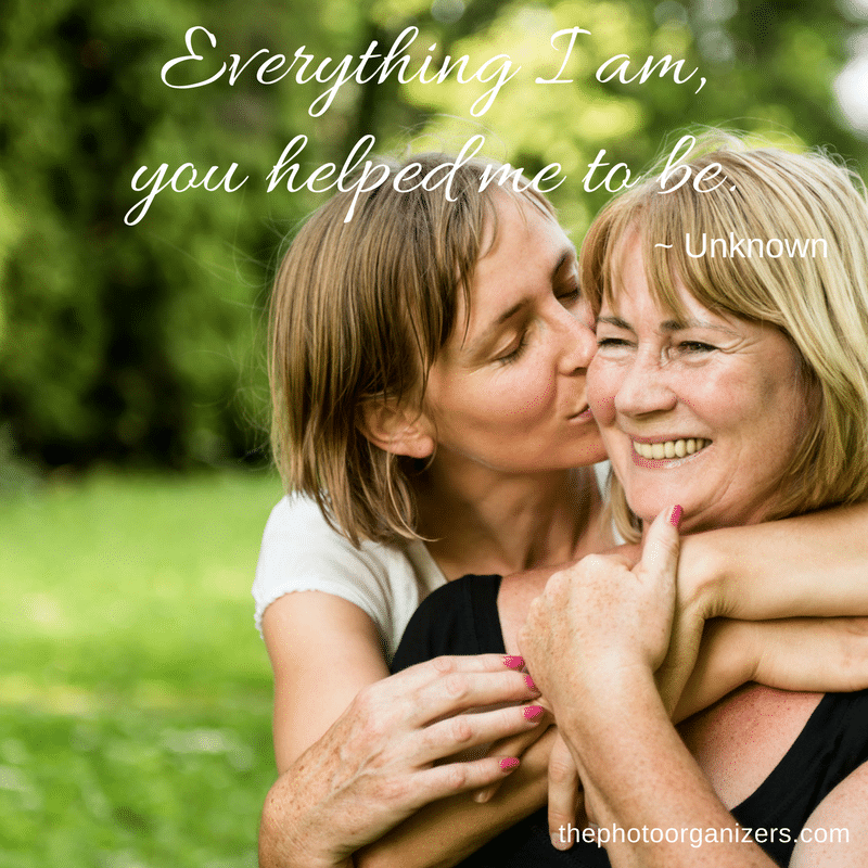 Everything I am you helped me to be. ~ Unknown