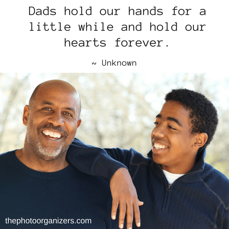Dads hold our hands for a little while and hold our hearts forever. ~ Unknown | ThePhotoOrganizers.com
