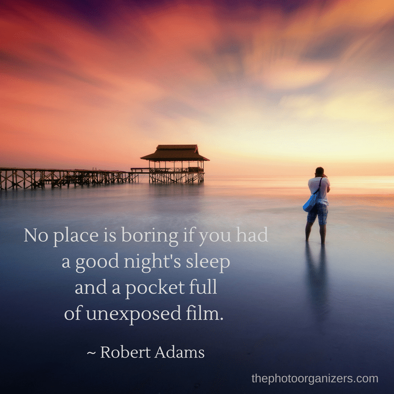 No place is boring if you had a good night's sleep and a pocket full of unexposed film. ~ Robert Adams #quote