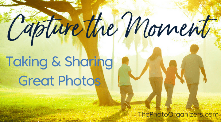 Capture the Moment: Taking & Sharing Great Photos | ThePhotoOrganizers.com