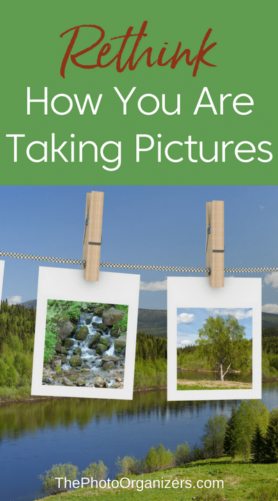 Rethink How You Are Taking Pictures | ThePhotoOrganizers.com