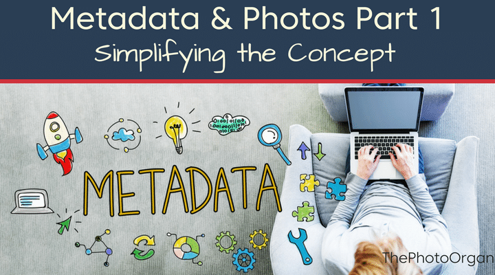 Metadata & Photos Part 1: Simplifying the Concept | ThePhotoOrganizers.com