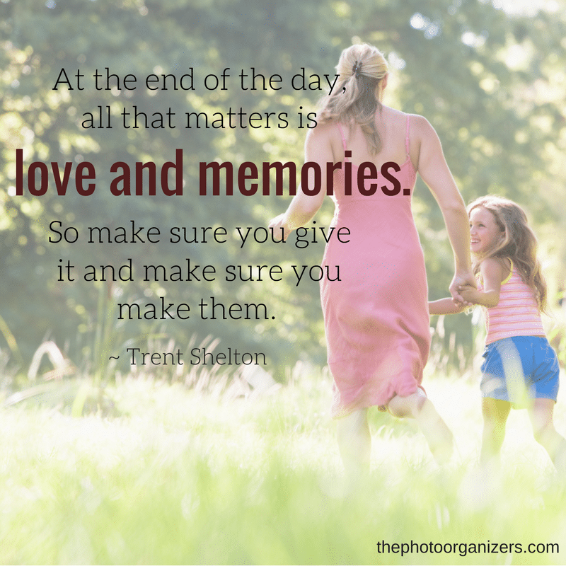 At the end of the day, all that matters is love and memories. So make sure you give it and make sure you make them. ~ Trent Shelton | Quotes about Memories | ThePhotoOrganizers.com