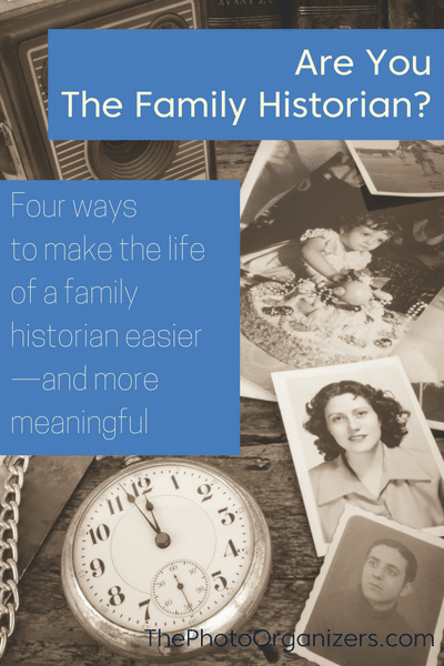 Are You the Family Historian? Four ways to make the life of a family historian easier and more meaningful | ThePhotoOrganizers.com