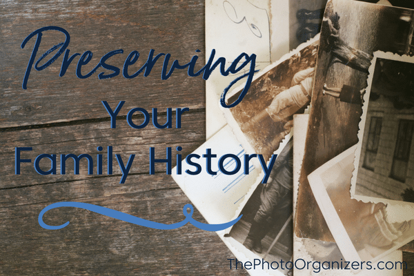 Preserving Your Family History | ThePhotoOrganizers.com