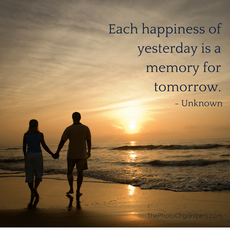 Each happiness of yesterday is a memory for tomorrow. ~ Unknown | ThePhotoOrganizers.com