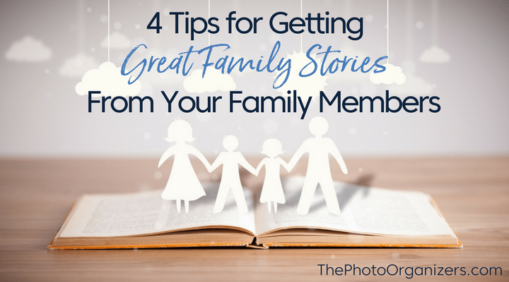 4 tips for getting great family stories from your family members | ThePhotoOrganizers.com