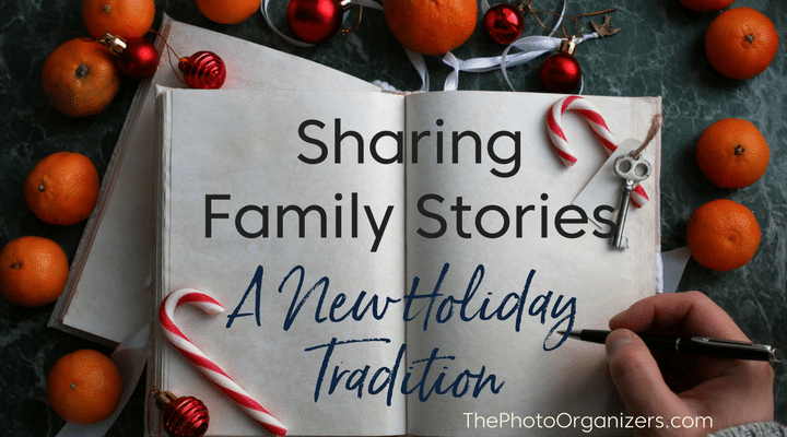 Sharing Family Stories: A New Holiday Tradition | ThePhotoOrganizers.com