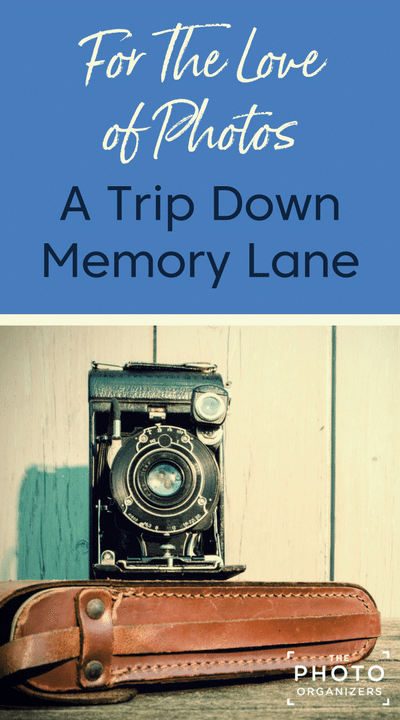 For The Love of Photos: A Trip Down Memory Lane | ThePhotoOrganizers.com