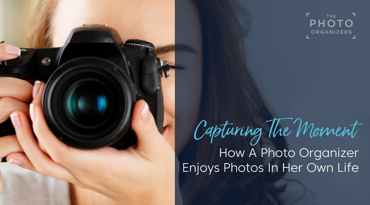 Capturing the Moment: How A Photo Organizer Enjoys Photos In Her Own Life | ThePhotoOrganizers.com