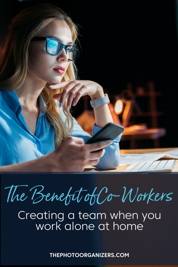 The Benefit of Co-Workers: Creating a team when you work alone at home | ThePhotoOrganizers.com