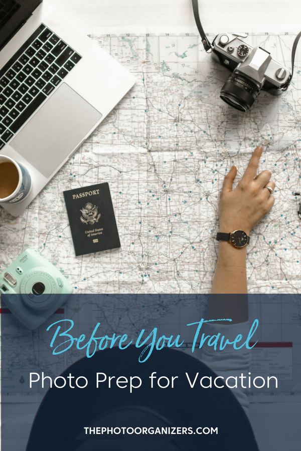 Before Your Travel: Photo Prep for Vacation | ThePhotoOrganizers.com
