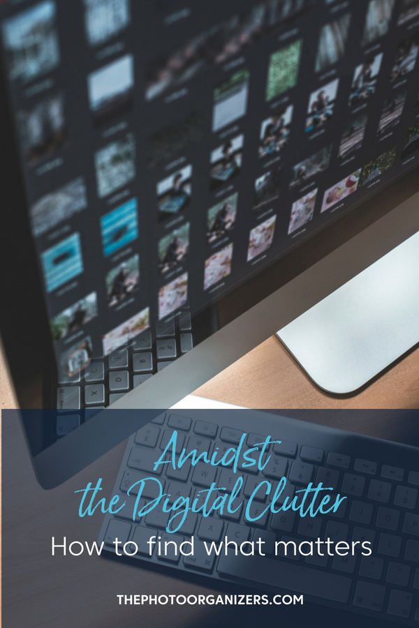 Admist the Digital Clutter: How to Find What Matters | ThePhotoOrganizers.com